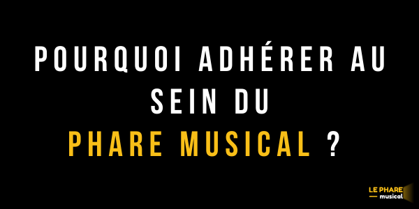 POURQUOI ADHERER - LE PHARE MUSICAL